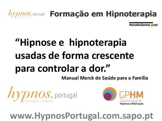 """""""Hipnose e hipnoterapia usadas de forma crescente para controlar a dor."""" Manual Merck de Saúde para a Família www.HypnosPo..."""