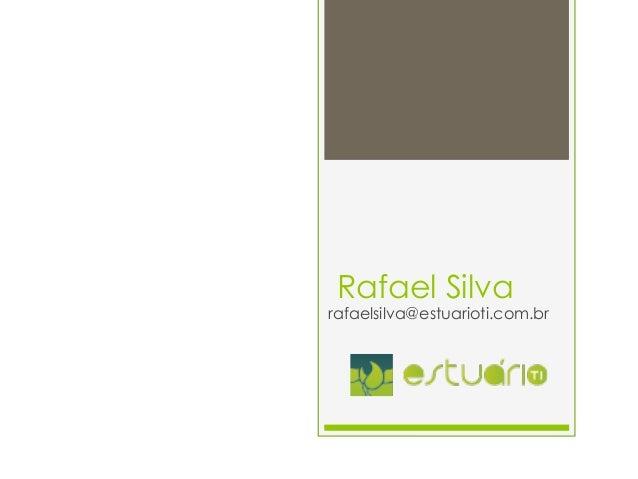 Rafael Silva rafaelsilva@estuarioti.com.br