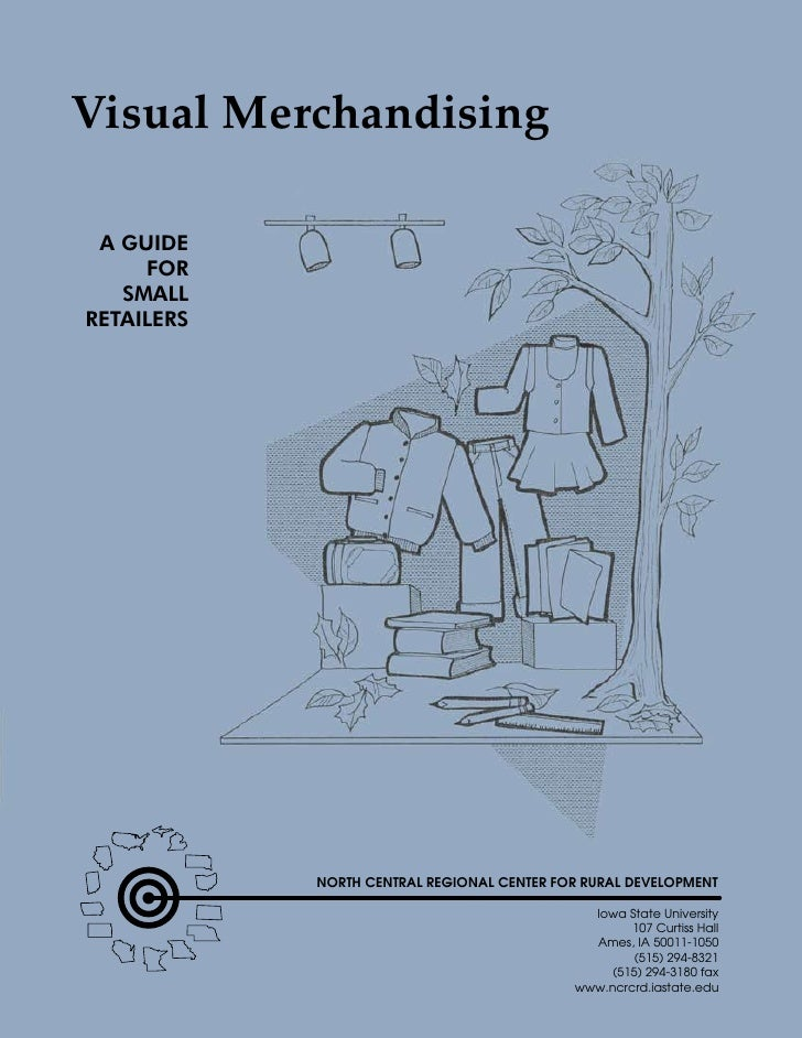 Visual Merchandising A GUIDE     FOR   SMALLRETAILERS            NORTH CENTRAL REGIONAL CENTER FOR RURAL DEVELOPMENT      ...