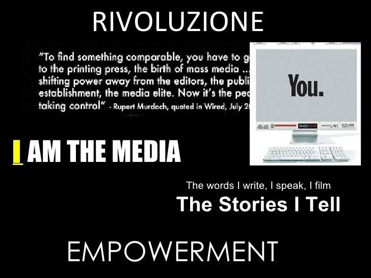 RIVOLUZIONE    I AM THE MEDIA                  The words I write, I speak, I film               The Stories I Tell      EM...