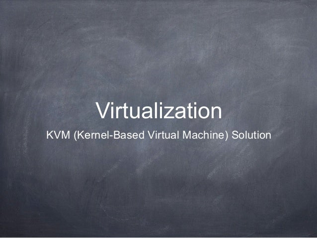 Virtualization KVM (Kernel-Based Virtual Machine) Solution