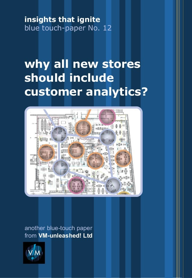insights that ignite: blue touch-papersfrom VM-unleashed! Ltdwhy all new stores should include customer analytics:blue tou...