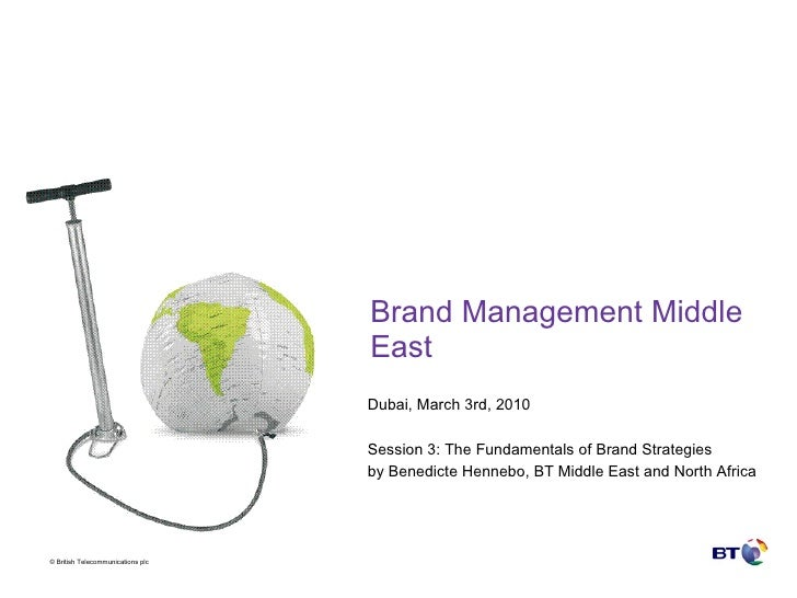 Brand Management Middle East Dubai, March 3rd, 2010  Session 3: The Fundamentals of Brand Strategies  by Benedicte Hennebo...