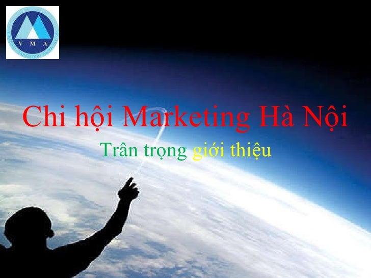 <ul><li>Chi hội Marketing Hà Nội </li></ul><ul><li>Trân trọng  giới thiệu </li></ul>