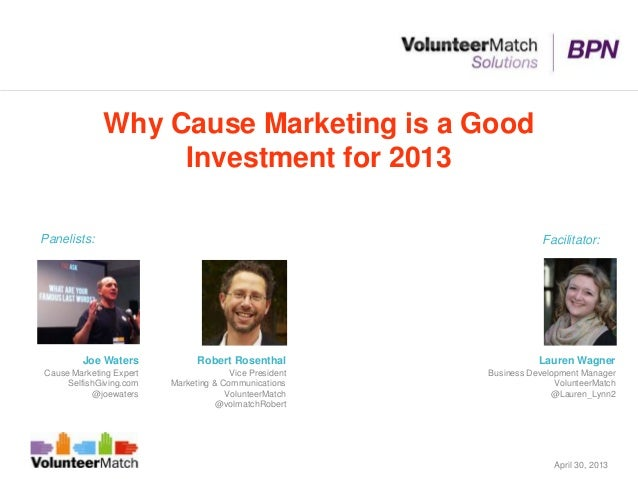 Why Cause Marketing is a GoodInvestment for 2013Robert RosenthalVice PresidentMarketing & CommunicationsVolunteerMatch@vol...