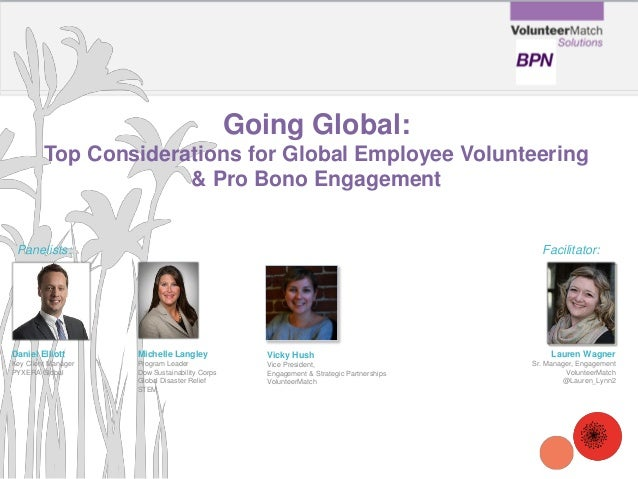 Going Global: Top Considerations for Global Employee Volunteering & Pro Bono Engagement  Panelists:  Facilitator:  Daniel ...