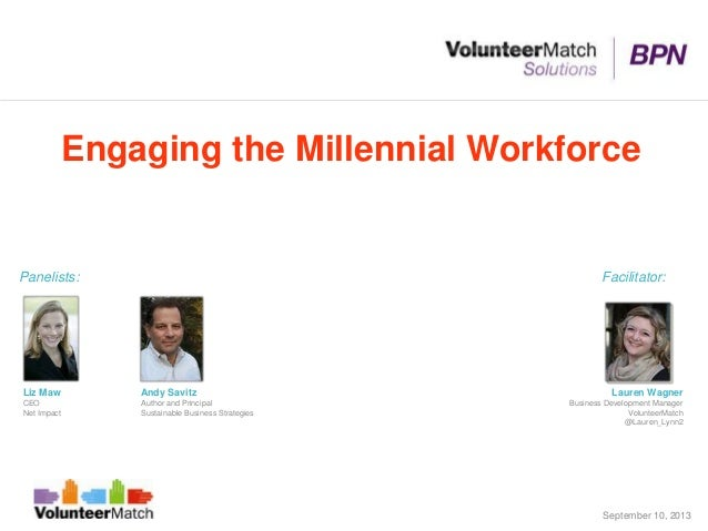 Engaging the Millennial Workforce Andy Savitz Author and Principal Sustainable Business Strategies Liz Maw CEO Net Impact ...
