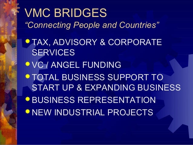 "VMC BRIDGES ""Connecting People and Countries""  TAX, ADVISORY & CORPORATE SERVICES  VC / ANGEL FUNDING  TOTAL BUSINESS S..."