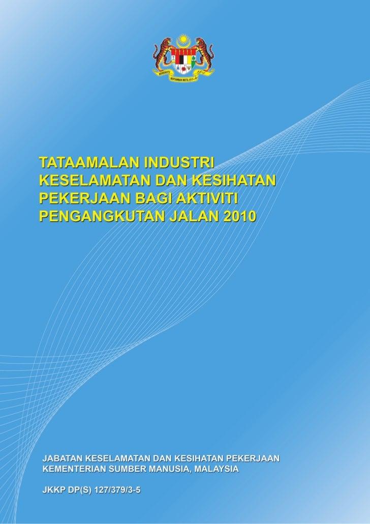 Tataamalan Industri Keselamatan dan Kesihatan Pekerjaan Bagi Aktiviti Pengangkutan Jalan 2010                TATAAMALAN IN...