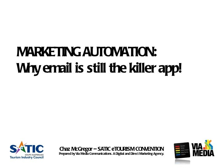 MARKETING AUTOMATION:W email is still the killer app! hy        Chaz McGregor – SATIC eTOURISM CONVENTION        Prepared ...