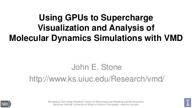 Using GPUs to Supercharge Visualization and Analysis of Molecular Dynamics Simulations with VMD  John E. Stone http://www....