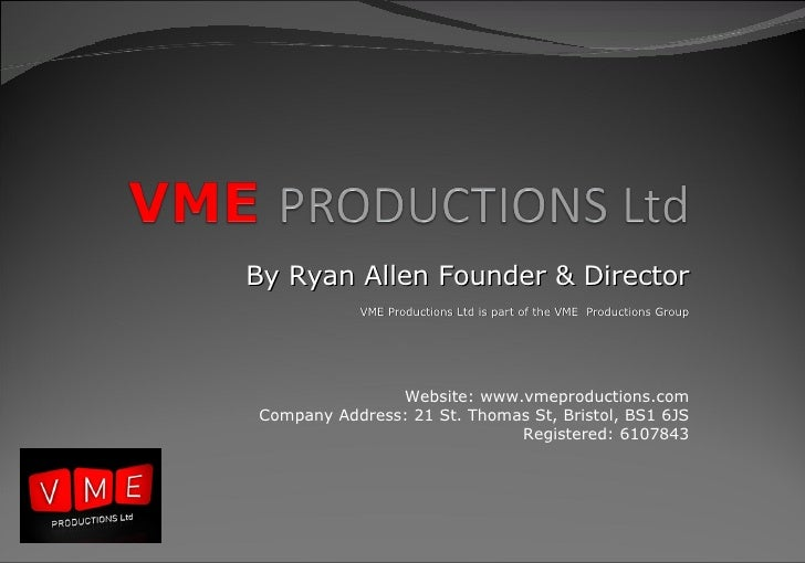 By Ryan Allen Founder & Director VME Productions Ltd is part of the VME  Productions Group Website: www.vmeproductions.com...