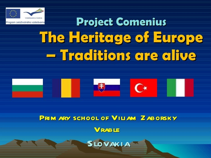 Project Comenius The Heritage of Europe – Traditions are a live Primary school of Viliam Zaborsky Vrable  Slovakia