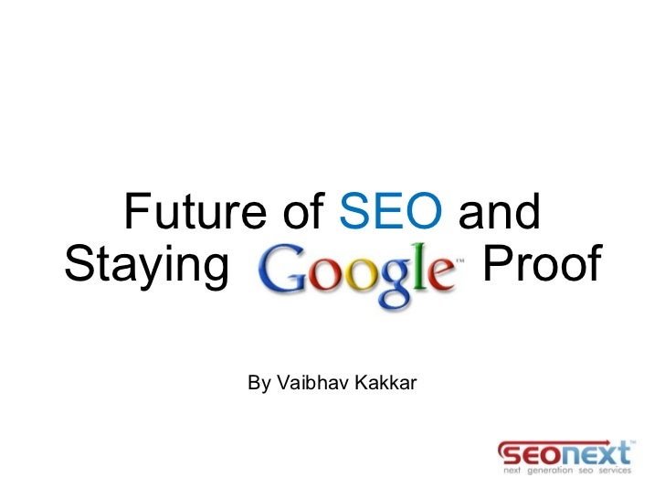 Future of  SEO  and Staying  Proof By Vaibhav Kakkar