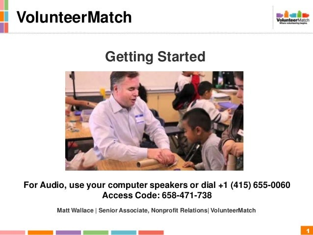 1Getting StartedMatt Wallace | Senior Associate, Nonprofit Relations| VolunteerMatchFor Audio, use your computer speakers ...