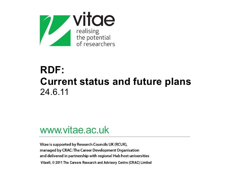 RDF:  Current status and future plans  24.6.11 Vitae®, © 2011 The Careers Research and Advisory Centre (CRAC) Limited