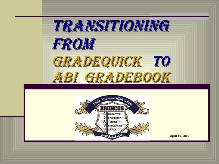 Transitioning  from  Gradequick  to  ABI  Gradebook  April 16, 2009