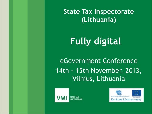 State Tax Inspectorate (Lithuania)  Fully digital eGovernment Conference 14th - 15th November, 2013, Vilnius, Lithuania