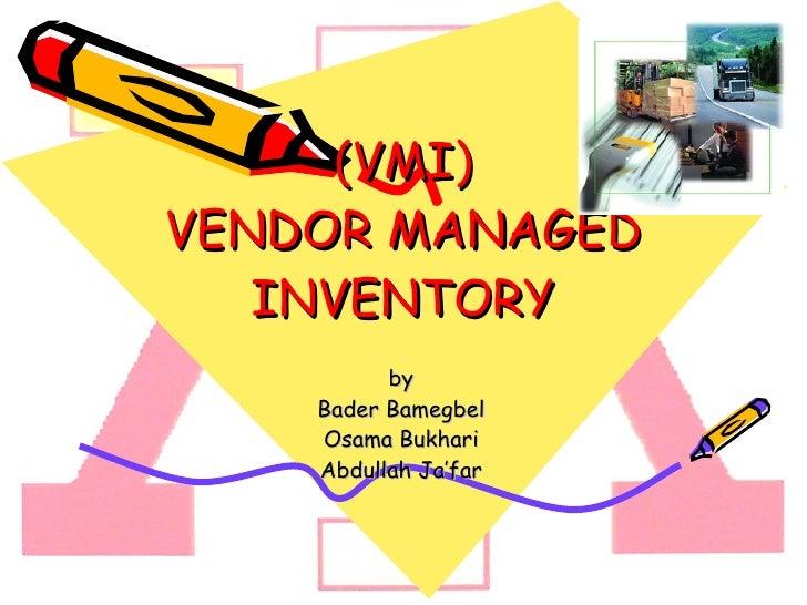 (VMI) VENDOR MANAGED INVENTORY by Bader Bamegbel Osama Bukhari Abdullah Ja'far