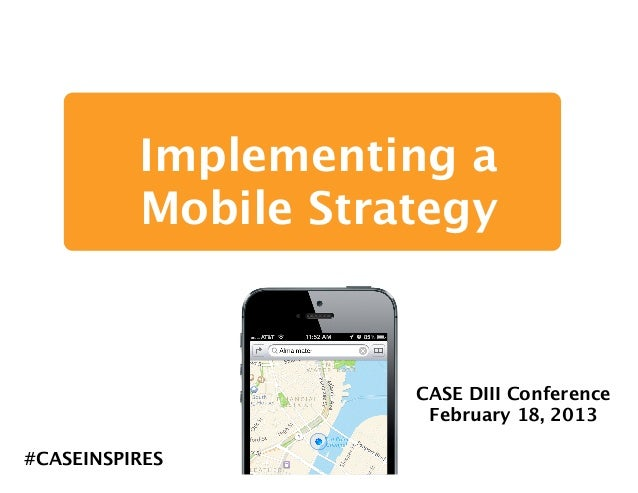 Implementing a          Mobile Strategy                     CASE DIII Conference                      February 18, 2013#CA...