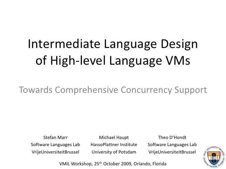 Intermediate Language Designof High-level Language VMs<br />Towards Comprehensive Concurrency Support<br />Michael Haupt<b...