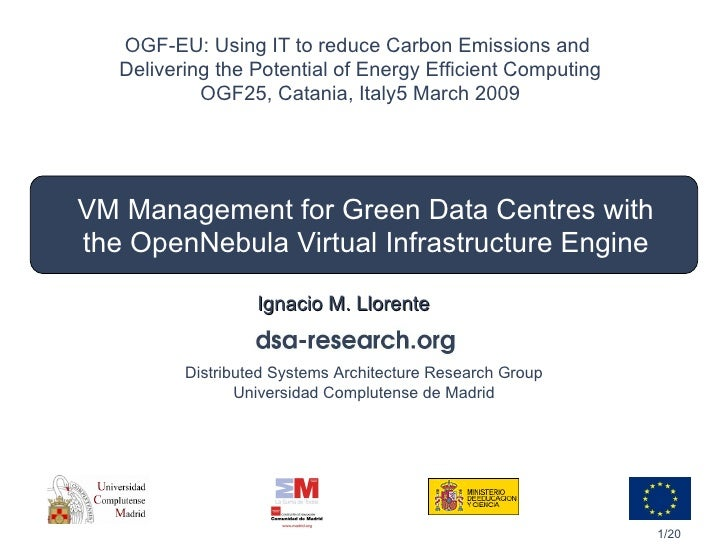 VM Management for Green Data Centres with the OpenNebula Virtual Infrastructure Engine Ignacio M. Llorente OGF-EU: Using I...