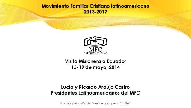 """Movimiento Familiar Cristiano latinoamericano 2013-2017 Visita Misionera PRELA a Ecuador, 15-19 de mayo de 2014. """"La evang..."""