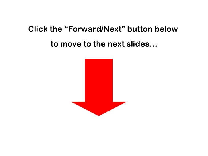 "Click the ""Forward/Next"" button below  to move to the next slides…"