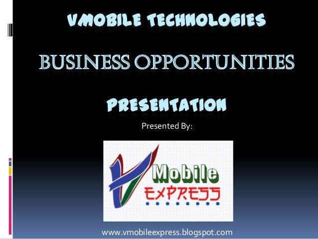 VMOBILE TECHNOLOGIESBUSINESS OPPORTUNITIESPRESENTATIONPresented By:www.vmobileexpress.blogspot.com