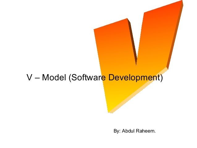 V – Model (Software Development) By: Abdul Raheem.