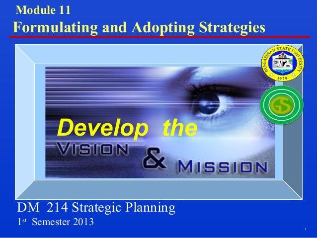 1 Develop the DM 214 Strategic Planning 1st Semester 2013 Module 11 Formulating and Adopting Strategies
