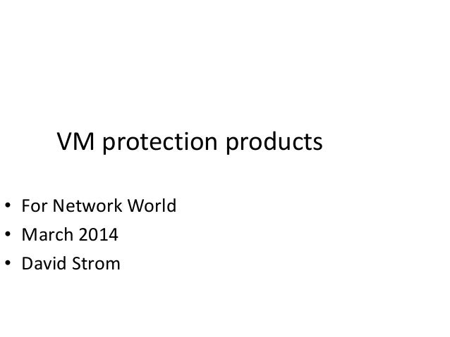 VM protection products • For Network World • March 2014 • David Strom