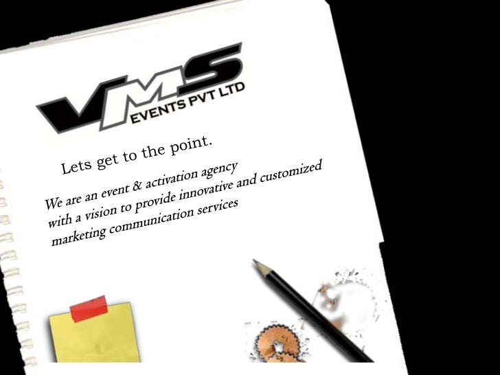 Lets get to the point. <br />We are an event & activation agency <br />with a vision to provide innovative and customized ...