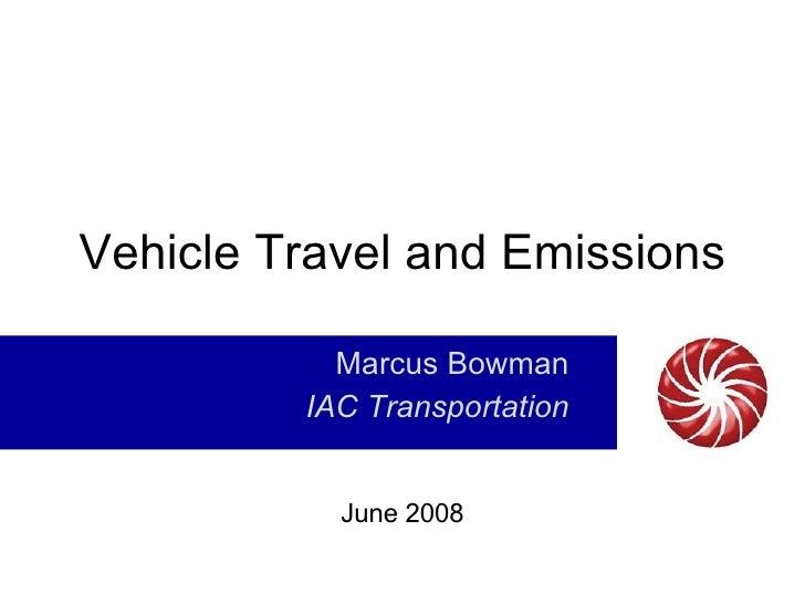 Vehicle Travel and Emissions Marcus Bowman IAC Transportation June 2008