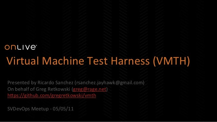 Virtual Machine Test Harness (VMTH)  Presented by Ricardo Sanchez (rsanchez.jayhawk@gmail.com) On ...