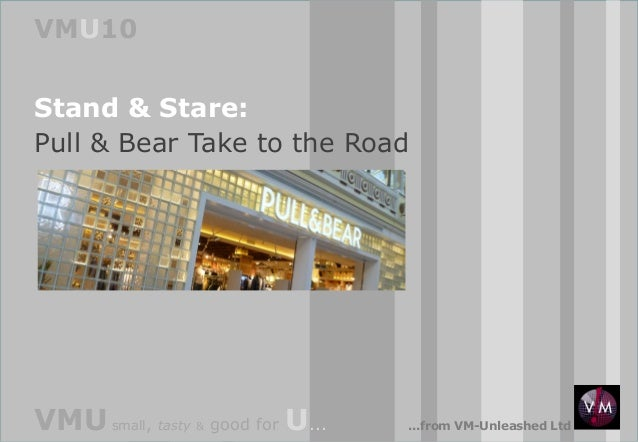 VMU10 Stand & Stare: Pull & Bear Take to the Road  VMU small, tasty  &  good for  U...  ...from VM-Unleashed Ltd