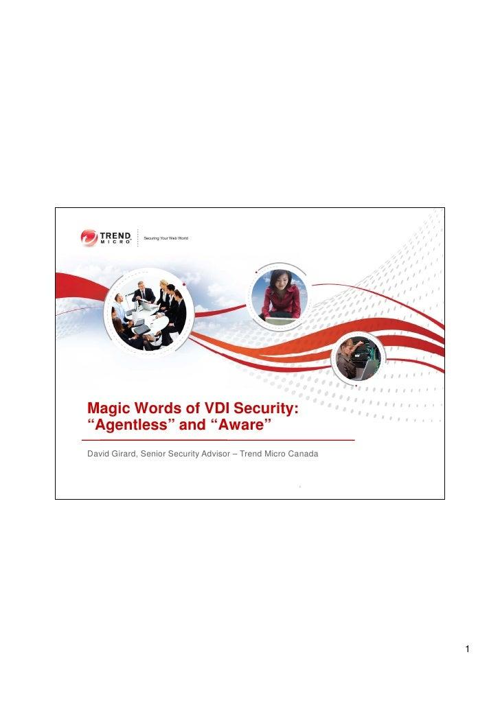 "Magic Words of VDI Security: ""Agentless"" and ""Aware"" David Girard, Senior Security Advisor – Trend Micro Canada           ..."