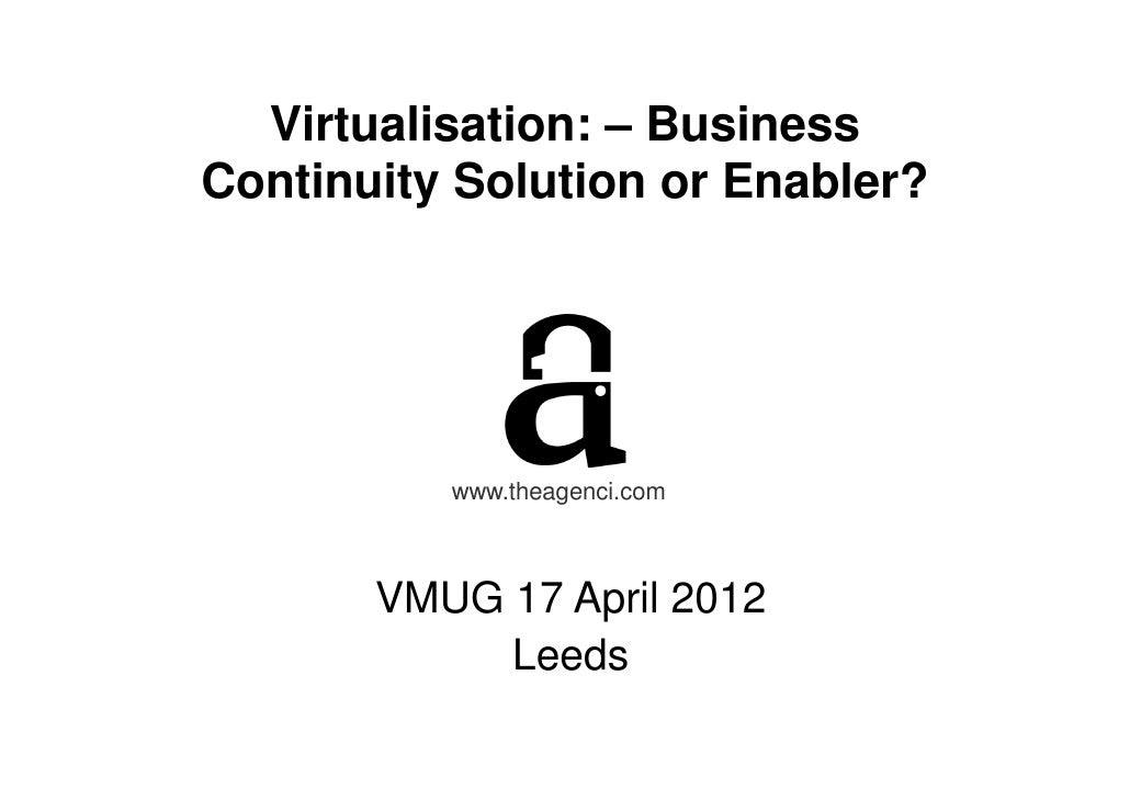 Virtualisation:- Business Continuity Solution or Enabler