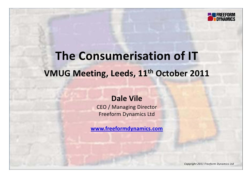 TheConsumerisationofIT                   VMUGMeeting,Leeds,11th October2011                                        ...