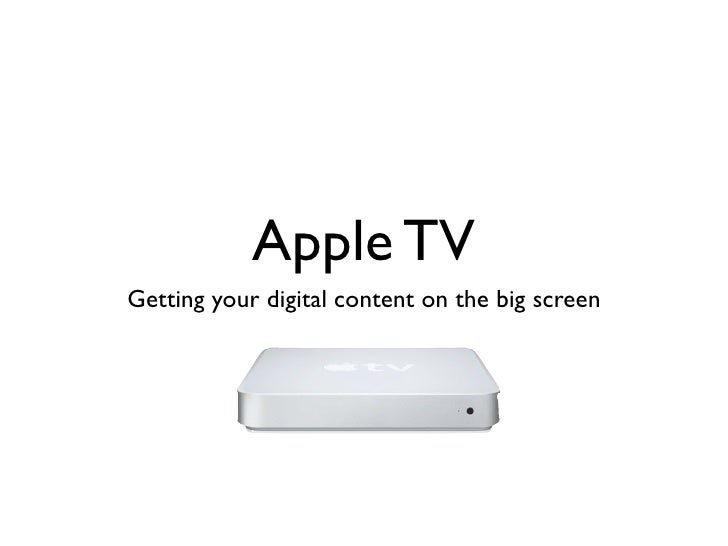 Apple TV Getting your digital content on the big screen