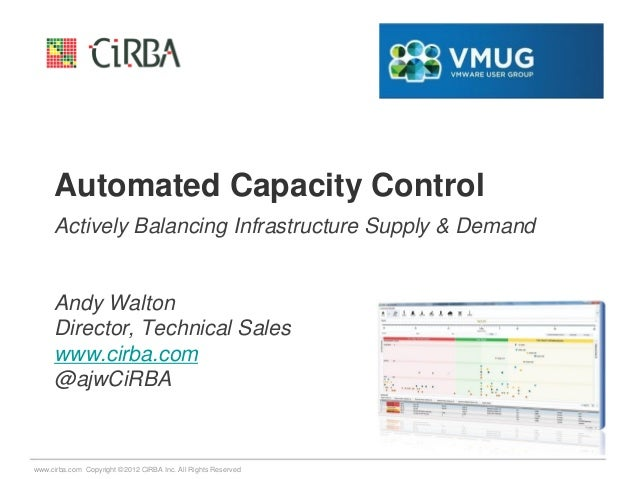 Automated Capacity Control Actively Balancing Infrastructure Supply & Demand  Andy Walton Director, Technical Sales www.ci...