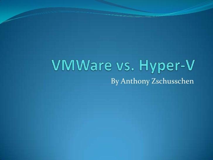 VMWare vs. Hyper-V<br />By Anthony Zschusschen<br />