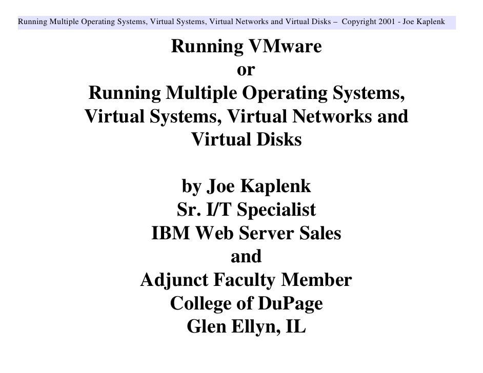 Running Multiple Operating Systems, Virtual Systems, Virtual Networks and Virtual Disks – Copyright 2001 - Joe Kaplenk    ...