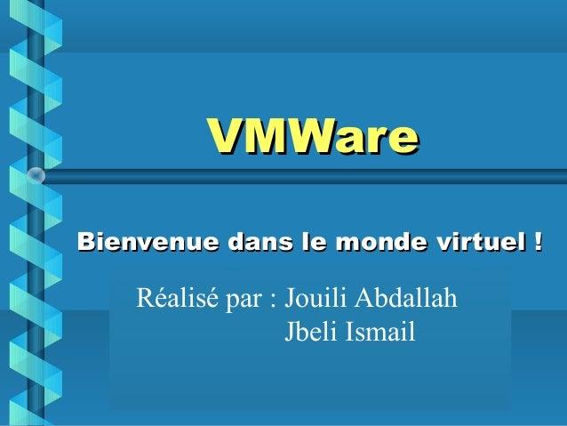 nicolas.houpin@laposte.net VMWareVMWare Bienvenue dans le monde virtuel !Bienvenue dans le monde virtuel ! Réalisé par : J...