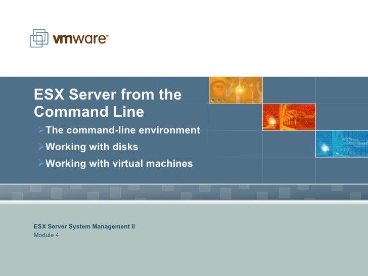 ESX Server from the Command Line <ul><li>The command-line environment </li></ul><ul><li>Working with disks </li></ul><ul><...