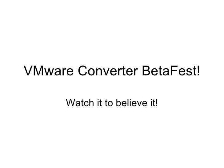 VMware Converter BetaFest! Watch it to believe it!