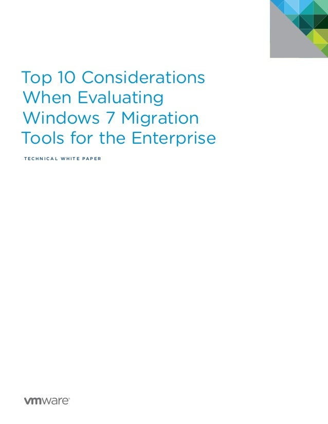 Top 10 Considerations When Evaluating Windows 7 Migration Tools for the Enterprise TEC H N I C A L W H ITE PA P E R