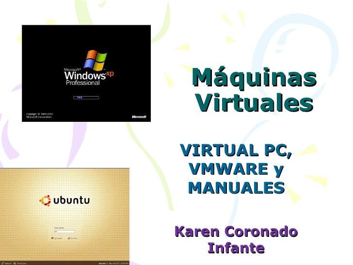 Máquinas VirtualesVIRTUAL PC, VMWARE y MANUALESKaren Coronado    Infante