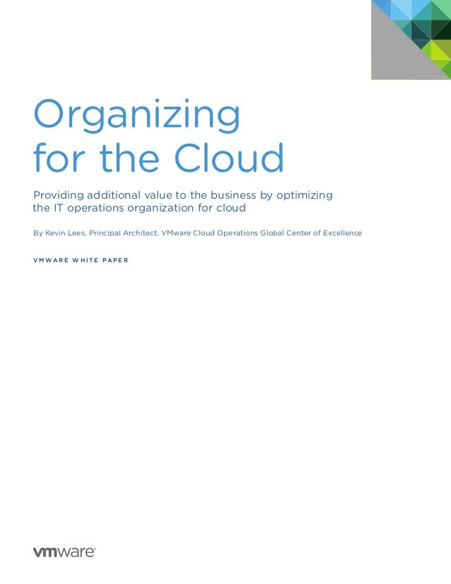 Organizing for the Cloud Providing additional value to the business by optimizing the IT operations organization for cloud...