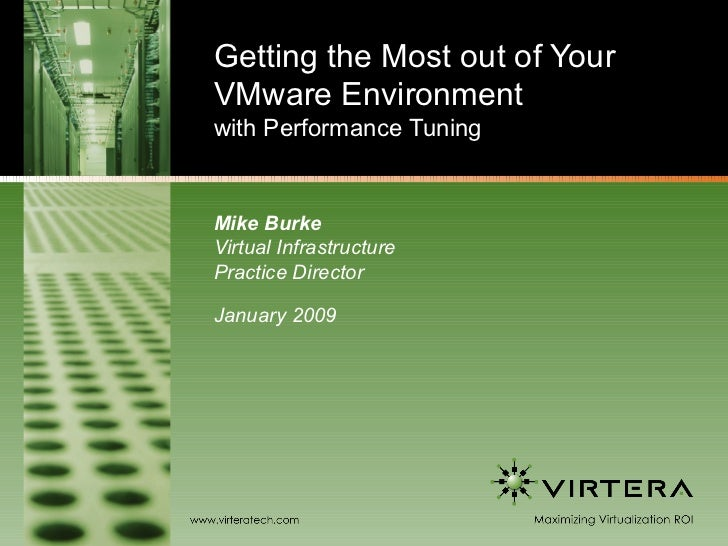 Getting the Most out of Your VMware Environment  with Performance Tuning Mike Burke Virtual Infrastructure  Practice Direc...